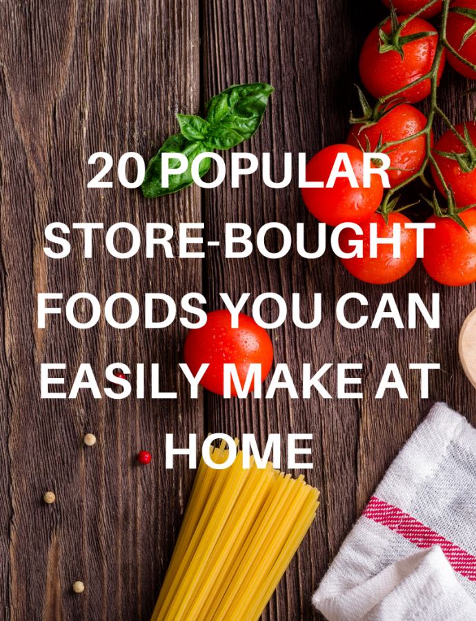 20 Popular Store-Bought Foods You Can Easily Make at Home