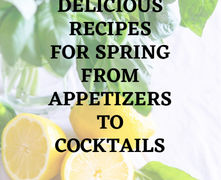 12 Delicious Recipes for Spring   From Appetizers to Cocktails
