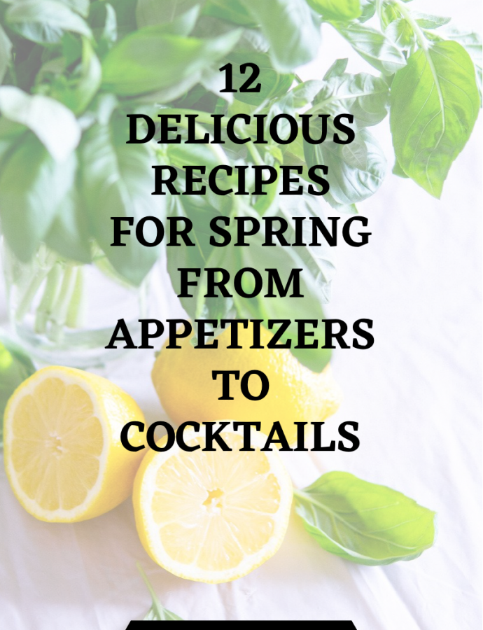 12 Delicious Recipes for Spring | From Appetizers to Cocktails